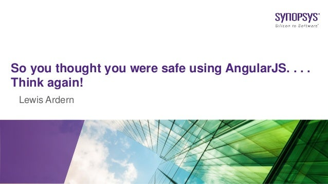Lewis Ardern So you thought you were safe using AngularJS. . . . Think again!