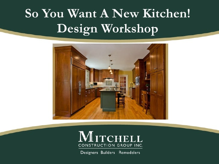 So You Want A New Kitchen! Design Workshop