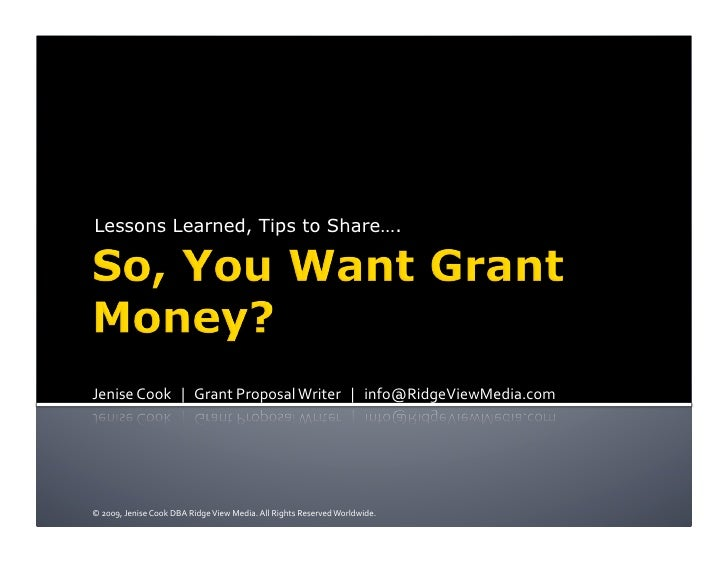 Lessons Learned, Tips to Share….     JeniseCook|GrantProposalWriter|info@RidgeViewMedia.com     ©2009,Je...