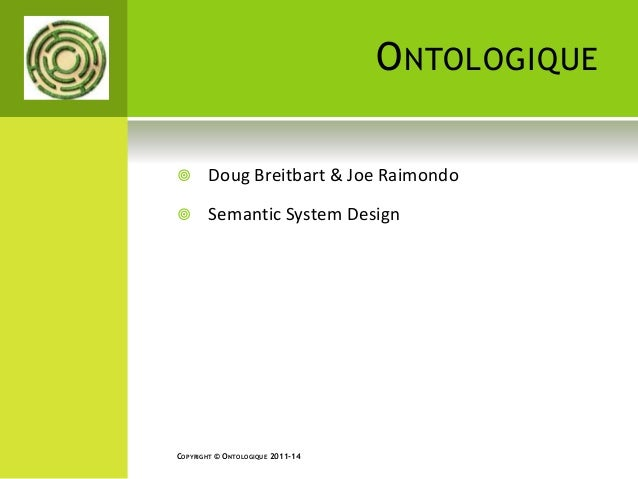 ONTOLOGIQUE   Doug Breitbart & Joe Raimondo   Semantic System Design  COPYRIGHT © ONTOLOGIQUE 2011-14
