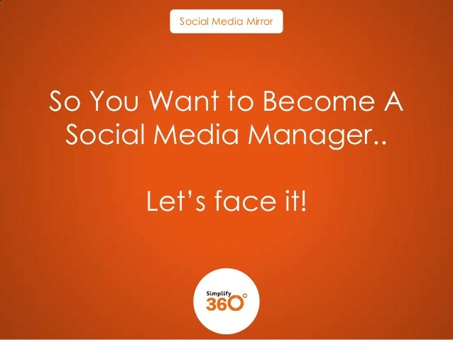 Social Media Mirror  So You Want to Become A Social Media Manager..  Let's face it!