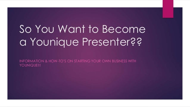 so you want to become a younique presenter
