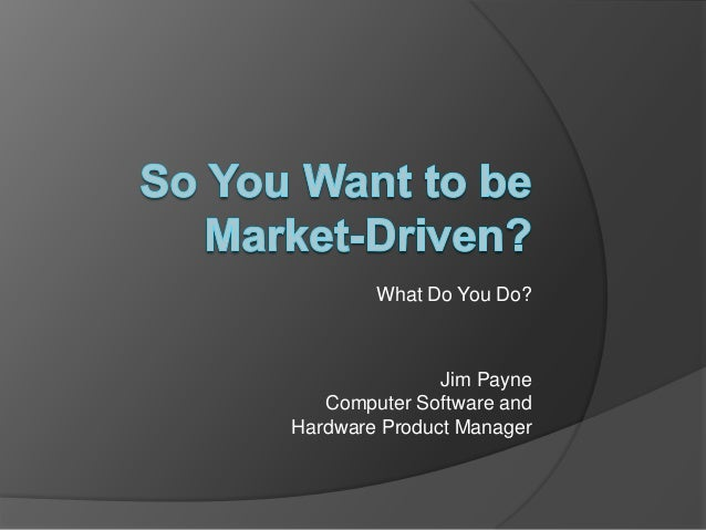 What Do You Do?  Jim Payne Computer Software and Hardware Product Manager