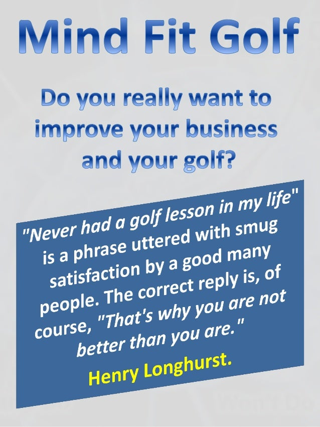 A lower handicap? To beat your mates? Enjoy your golf more? Become Club Champion? Make it your career? Or something ...
