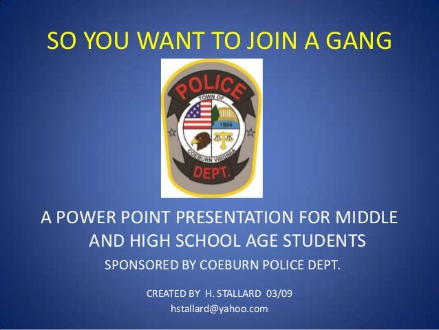 SO YOU WANT TO JOIN A GANG  A POWER POINT PRESENTATION FOR MIDDLE AND HIGH SCHOOL AGE STUDENTS SPONSORED BY COEBURN POLICE...