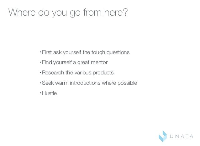 Where do you go from here? • First ask yourself the tough questions • Find yourself a great mentor • Research the various ...