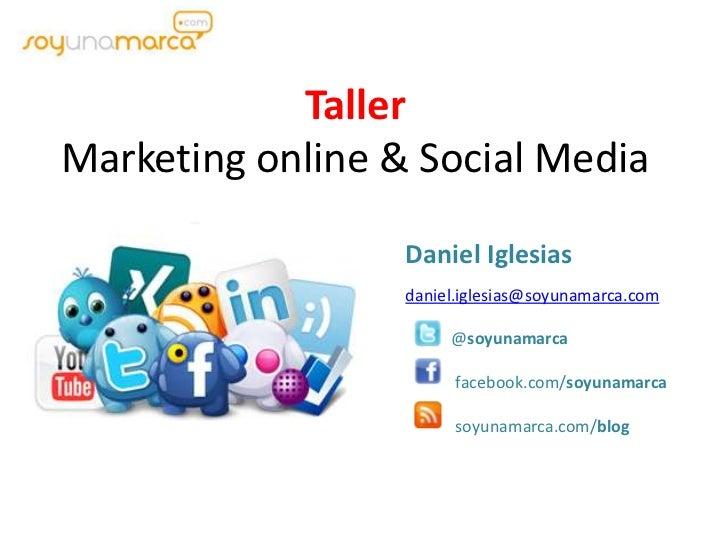 Taller Marketing online & Social Media<br />Daniel Iglesias<br />daniel.iglesias@soyunamarca.com<br />           @soyunama...