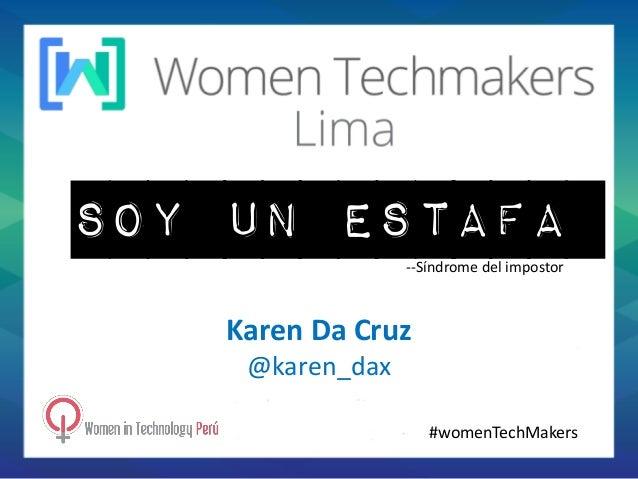 soy un estafa Karen Da Cruz @karen_dax --Síndrome del impostor #womenTechMakers