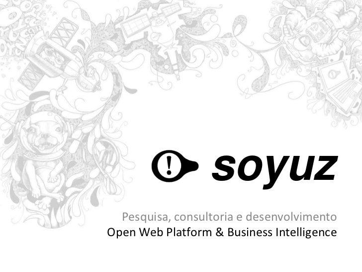 soyuz  Pesquisa, consultoria e desenvolvimentoOpen Web Platform & Business Intelligence