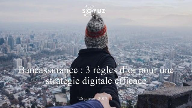 Bancassurance : 3 règles d'or pour une stratégie digitale efficace 26 janvier 2017