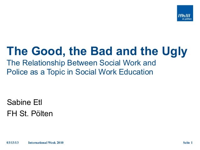 The Good, the Bad and the UglyThe Relationship Between Social Work andPolice as a Topic in Social Work EducationSabine Etl...