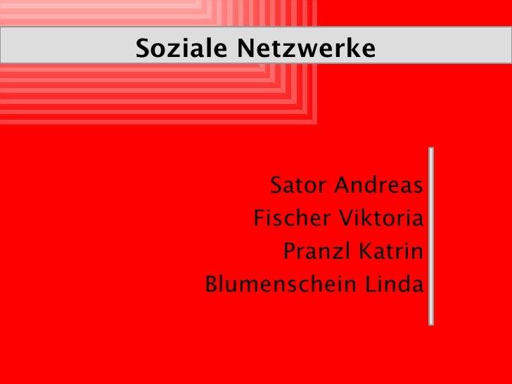 Soziale Netzwerke <ul><li>Sator Andreas </li></ul><ul><li>Fischer Viktoria </li></ul><ul><li>Pranzl Katrin </li></ul><ul><...