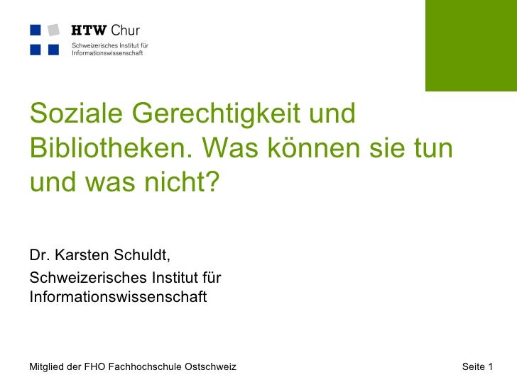 Soziale Gerechtigkeit undBibliotheken. Was können sie tunund was nicht?Dr. Karsten Schuldt,Schweizerisches Institut fürInf...