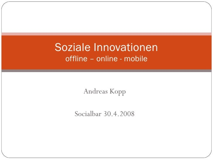 Andreas Kopp Socialbar 30.4.2008 Soziale Innovationen offline – online - mobile