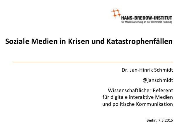 Soziale Medien in Krisen und Katastrophenfällen Dr. Jan-Hinrik Schmidt @janschmidt Wissenschaftlicher Referent für digital...