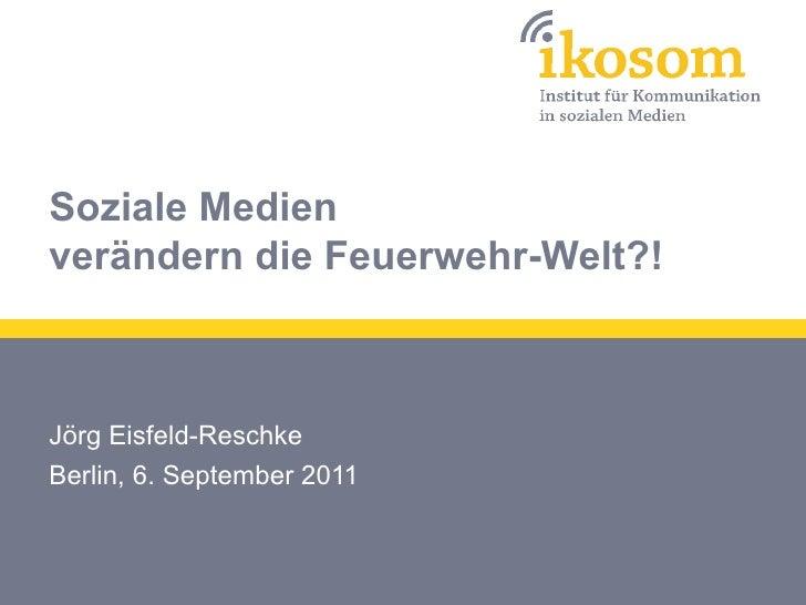 Soziale Medienverändern die Feuerwehr-Welt?!Jörg Eisfeld-ReschkeBerlin, 6. September 2011