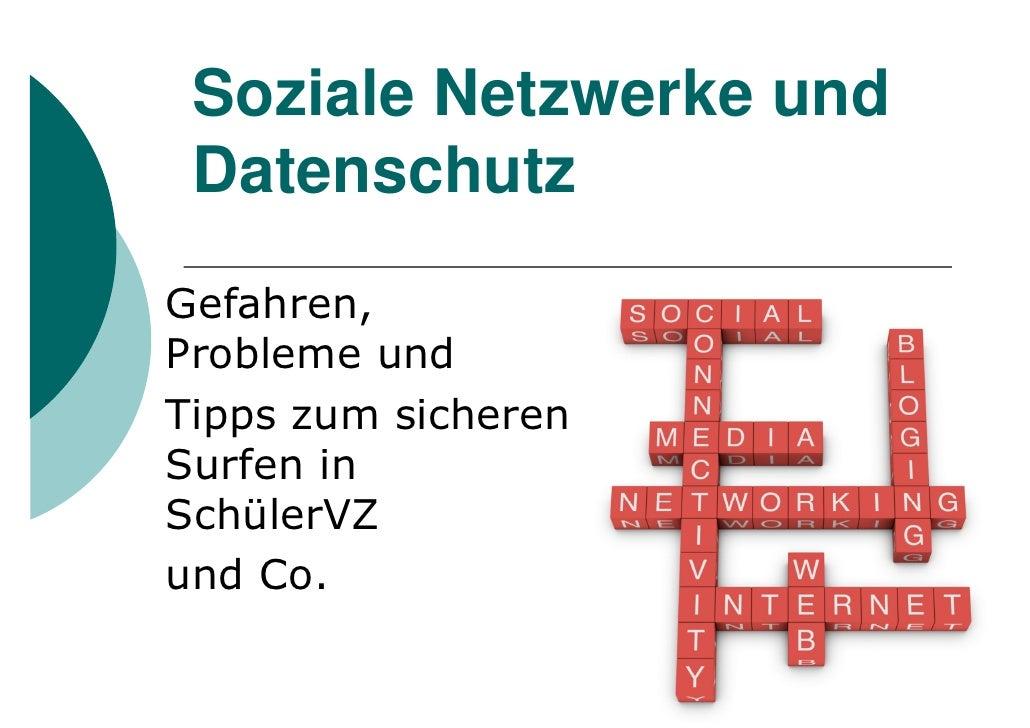 Soziale Netzwerke und  Datenschutz Gefahren, Probleme und Tipps zum sicheren Surfen in SchülerVZ und Co.