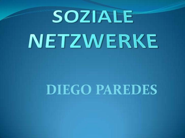 SOZIALE NETZWERKE<br />DIEGO PAREDES<br />