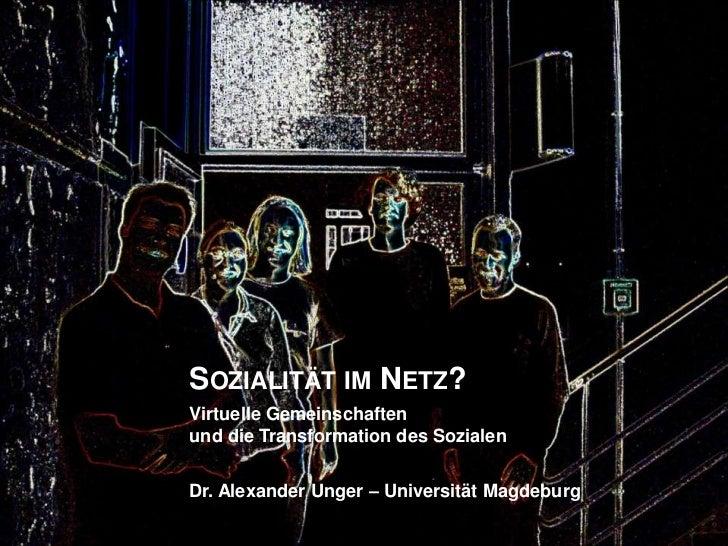 SOZIALITÄT IM NETZ?Virtuelle Gemeinschaftenund die Transformation des SozialenDr. Alexander Unger – Universität Magdeburg