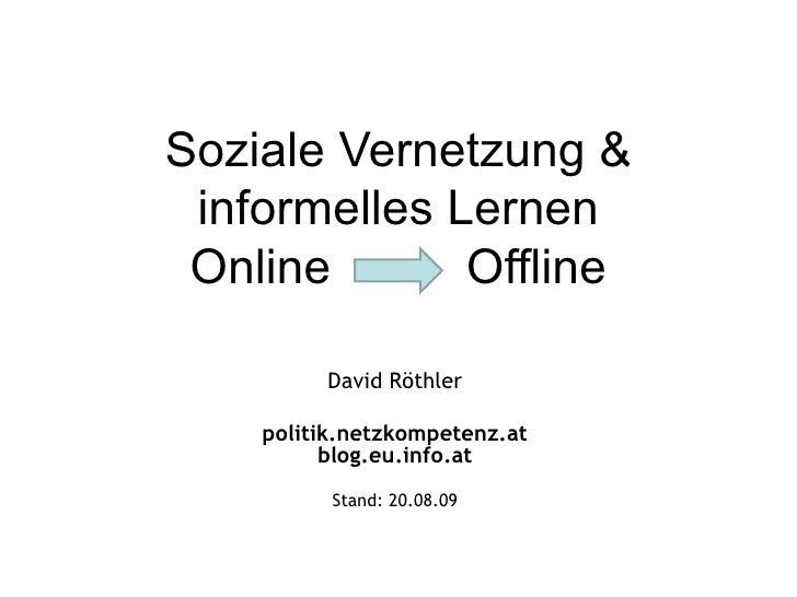 Soziale Vernetzung & informelles Lernen Online  Offline David Röthler politik.netzkompetenz.at blog.eu.info.at Stand:  06....