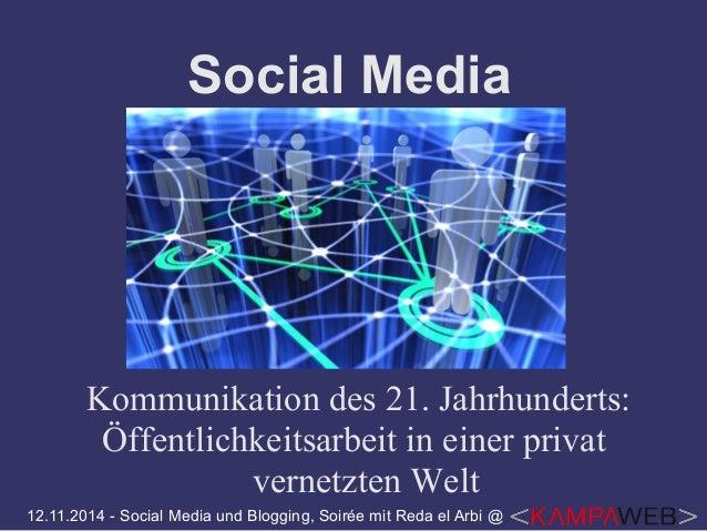 Social Media  Kommunikation des 21. Jahrhunderts:  Öffentlichkeitsarbeit in einer privat  vernetzten Welt  12.11.2014 - So...