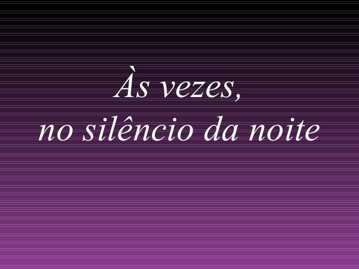 Às vezes, no silêncio da noite