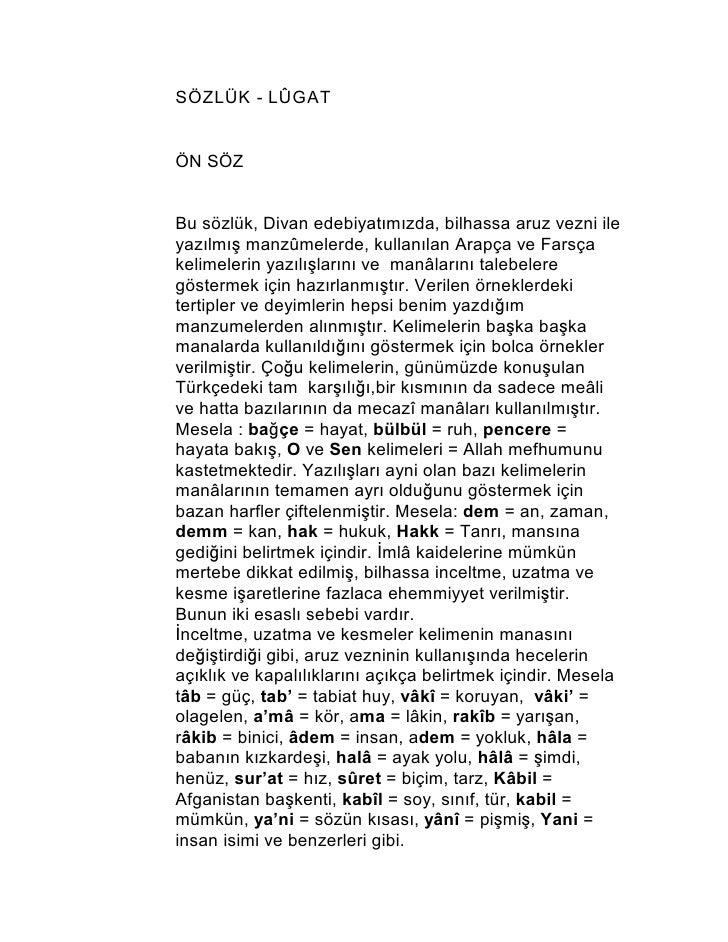 SÖZLÜK - LÛGAT   ÖN SÖZ   Bu sözlük, Divan edebiyat2m2zda, bilhassa aruz vezni ile yaz2lm2Õ manzûmelerde, kullan2lan Arapç...