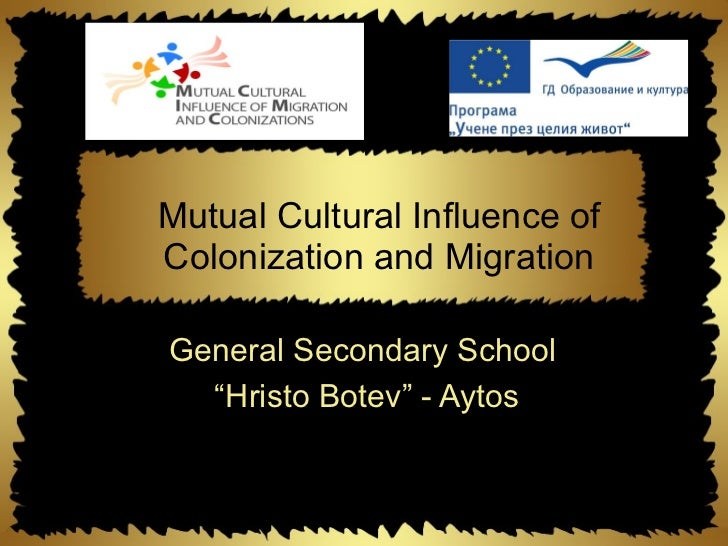 """Mutual Cultural Influence ofColonization and MigrationGeneral Secondary School  """"Hristo Botev"""" - Aytos"""