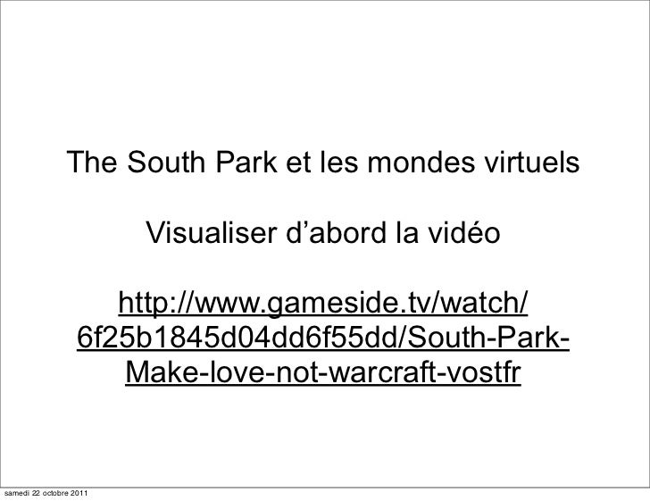 The South Park et les mondes virtuels                         Visualiser d'abord la vidéo                     http://www.g...