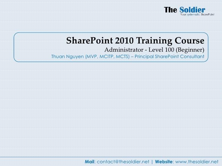 SharePoint 2010 Training Course                      Administrator - Level 100 (Beginner)Thuan Nguyen (MVP, MCITP, MCTS) –...