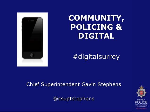 Chief Superintendent Gavin Stephens @csuptstephens COMMUNITY, POLICING & DIGITAL #digitalsurrey