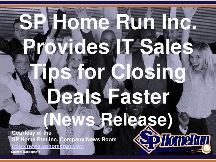 SPHomeRun.com       SP Home Run Inc.       Provides IT Sales        Tips for Closing          Deals Faster                ...