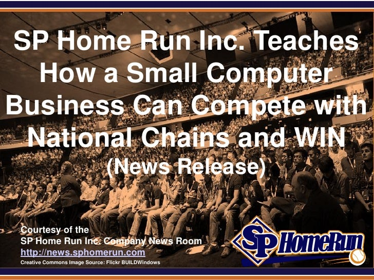SPHomeRun.comSP Home Run Inc. Teaches  How a Small ComputerBusiness Can Compete with National Chains and WIN              ...