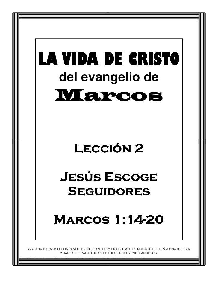 LA VIDA DE CRISTO                     del evangelio de                  Marcos                              Lección 2     ...