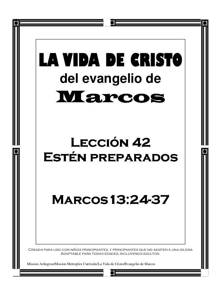 LA VIDA DE CRISTO                     del evangelio de                  Marcos             Lección 42          Estén prepa...