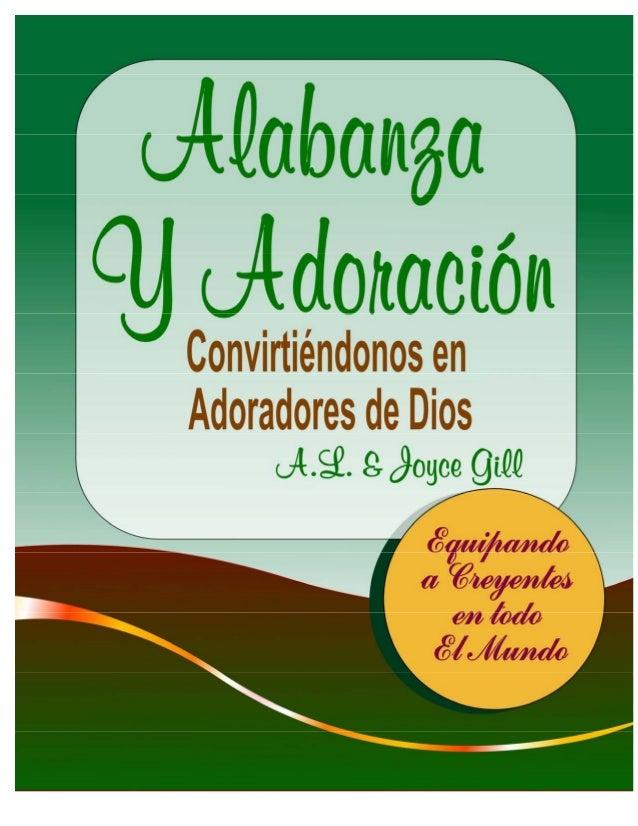 Alabanza Y Adoración por A.L. y Joyce Gill Gill Ministries Website: www.gillministries.com Escuela Española de la Biblia d...