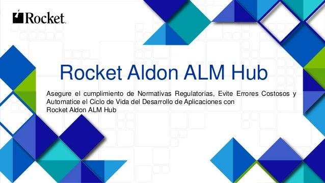 1 Rocket Aldon ALM Hub Asegure el cumplimiento de Normativas Regulatorias, Evite Errores Costosos y Automatice el Ciclo de...