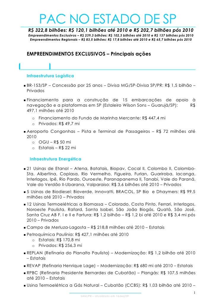 PAC NO ESTADO DE SP      R$ 322,8 bilhões: R$ 120,1 bilhões até 2010 e R$ 202,7 bilhões pós 2010      Empreendimentos Excl...