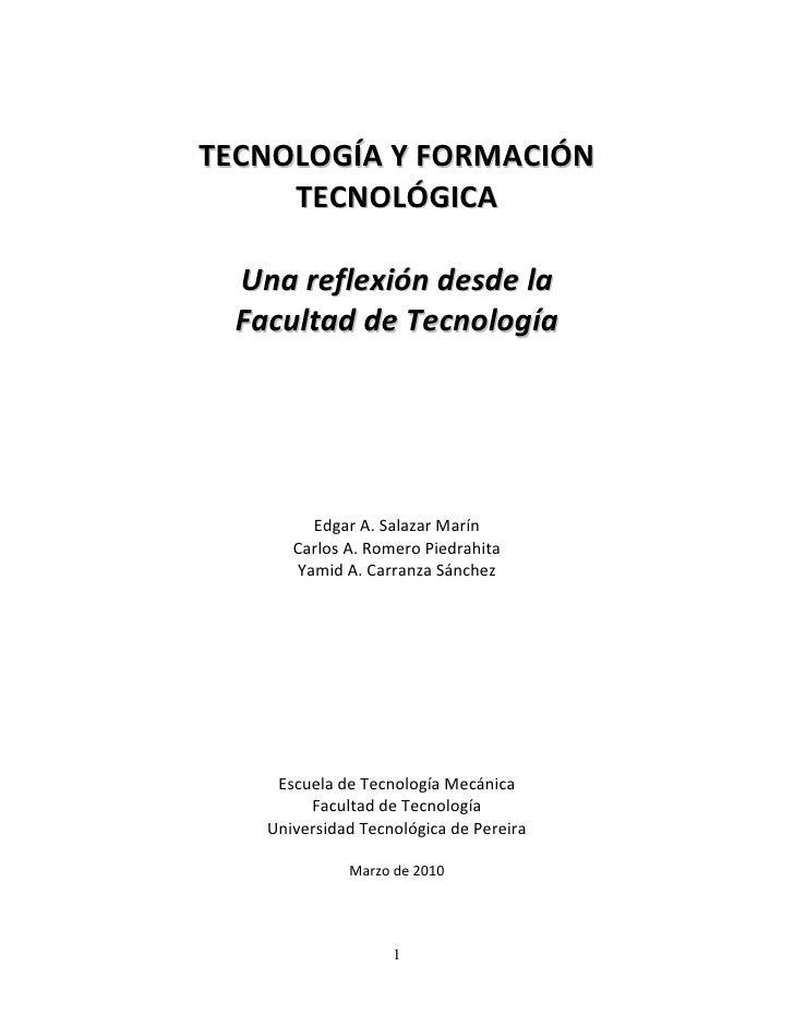 TECNOLOGÍA Y FORMACIÓN      TECNOLÓGICA    Una reflexión desde la   Facultad de Tecnología              Edgar A. Salazar M...