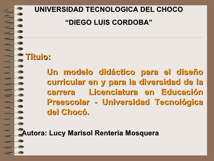 """Autora: Lucy Marisol Rentería Mosquera UNIVERSIDAD TECNOLOGICA DEL CHOCO """" DIEGO LUIS CORDOBA"""" <ul><li>Título:  </li></ul>..."""