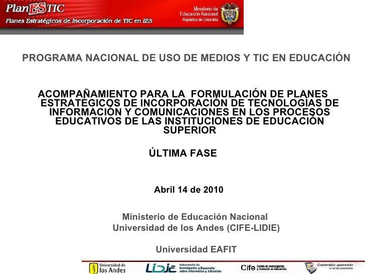 <ul><li>ACOMPAÑAMIENTO PARA LA  FORMULACIÓN DE PLANES ESTRATÉGICOS DE INCORPORACIÓN DE TECNOLOGÍAS DE INFORMACIÓN Y COMUNI...