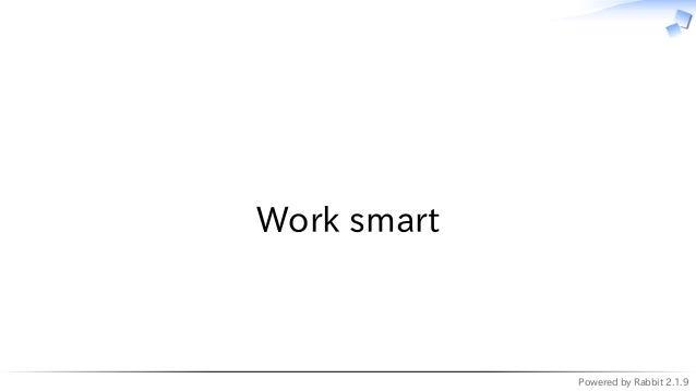 Powered by Rabbit 2.1.9   Work smart