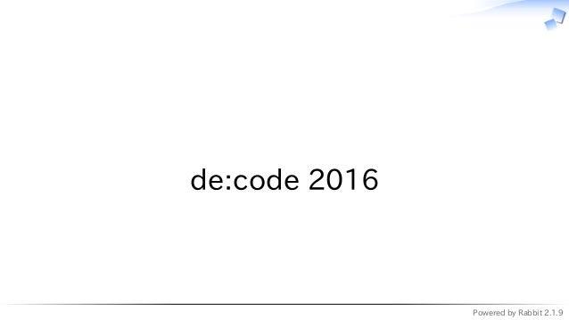 Powered by Rabbit 2.1.9   de:code 2016