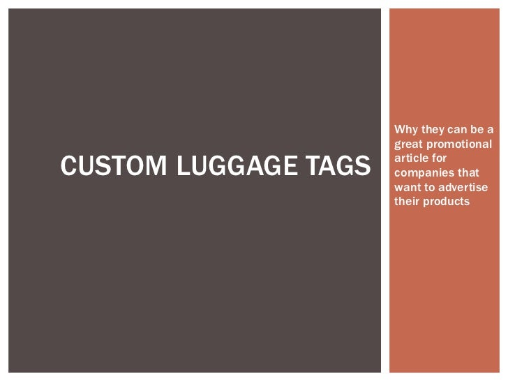 Why they can be a great promotional article for companies that want to advertise their products CUSTOM LUGGAGE TAGS