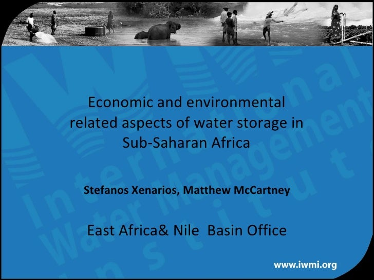 Economic and environmental  related aspects of water storage in  Sub-Saharan Africa   Stefanos Xenarios, Matthew McCartney...