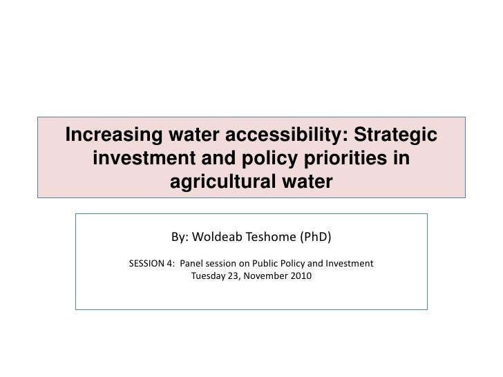 Increasing water accessibility: Strategic investment and policy priorities in agricultural water <br />By: WoldeabTeshome ...