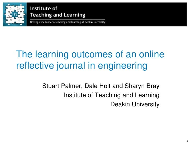 The learning outcomes of an onlinereflective journal in engineering      Stuart Palmer, Dale Holt and Sharyn Bray         ...