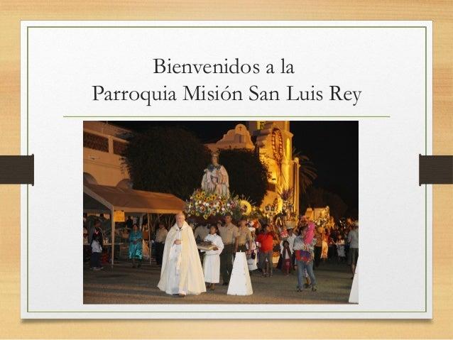 Bienvenidos a la Parroquia Misión San Luis Rey