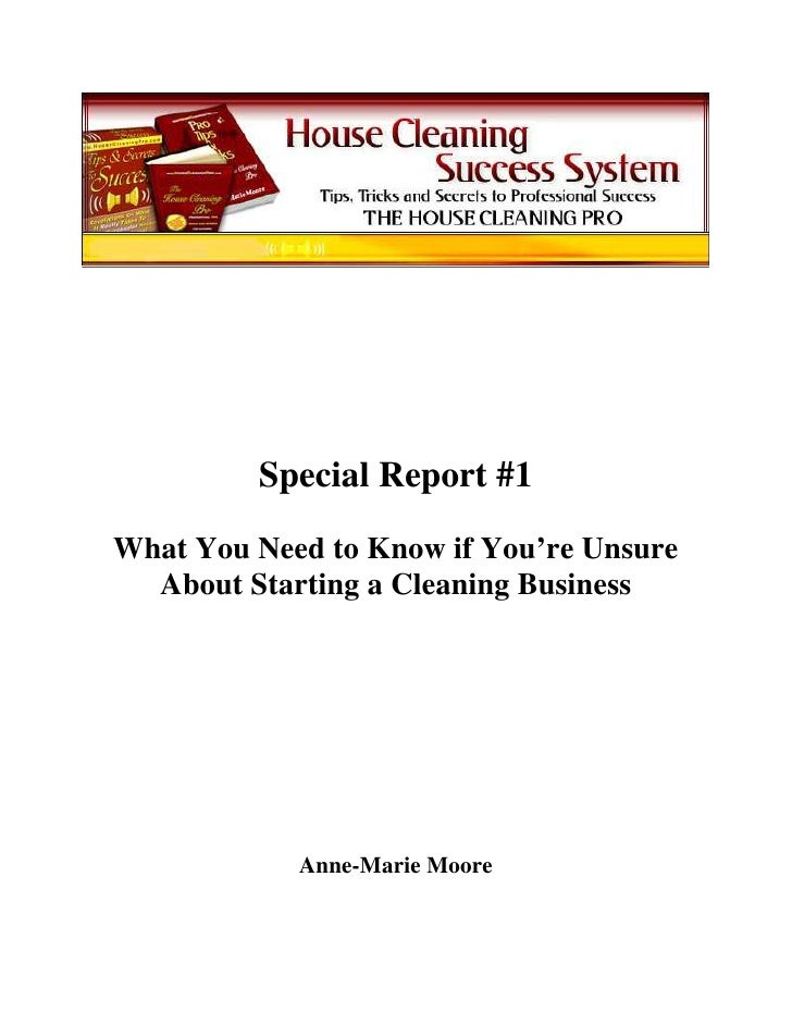 Special Report #1 What You Need to Know if You're Unsure   About Starting a Cleaning Business                 Anne-Marie M...