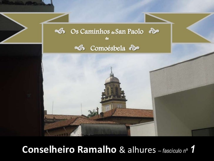   Os Caminhos de San Paolo <br />de<br />  Comoésbela<br />Conselheiro Ramalho & alhures – fascículo nº  1<br />